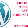 Why to Choose WordPress as Your Blogging Platform!